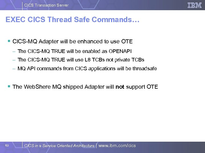 CICS Transaction Server EXEC CICS Thread Safe Commands… § CICS-MQ Adapter will be enhanced