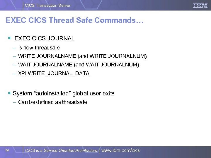 CICS Transaction Server EXEC CICS Thread Safe Commands… § EXEC CICS JOURNAL – Is