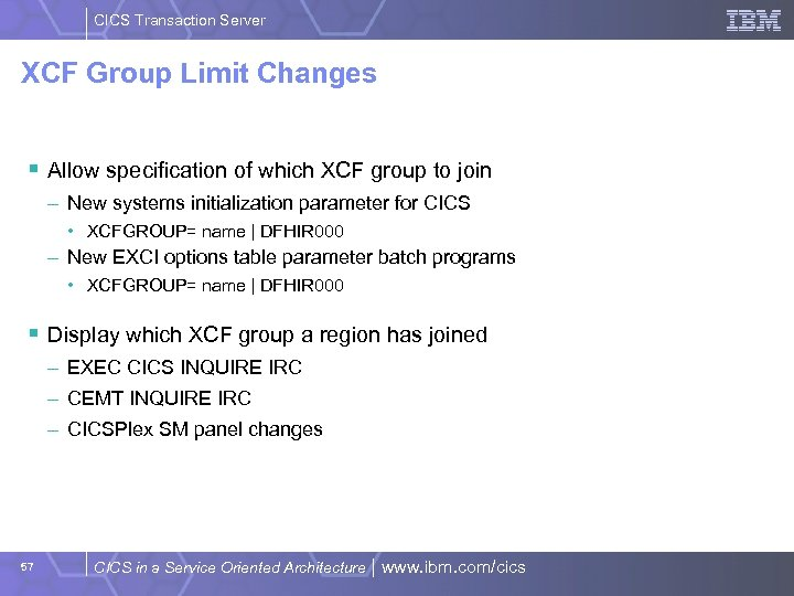 CICS Transaction Server XCF Group Limit Changes § Allow specification of which XCF group
