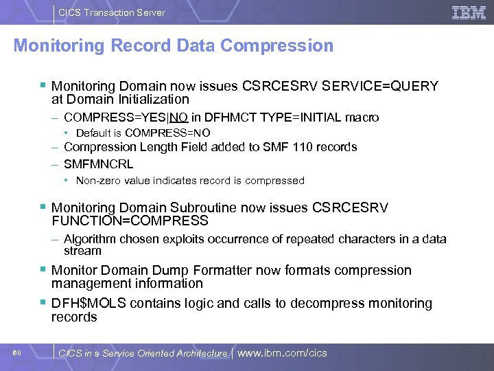 CICS Transaction Server Monitoring Record Data Compression § Monitoring Domain now issues CSRCESRV SERVICE=QUERY