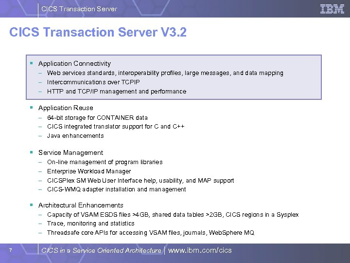 CICS Transaction Server V 3. 2 § Application Connectivity – Web services standards, interoperability