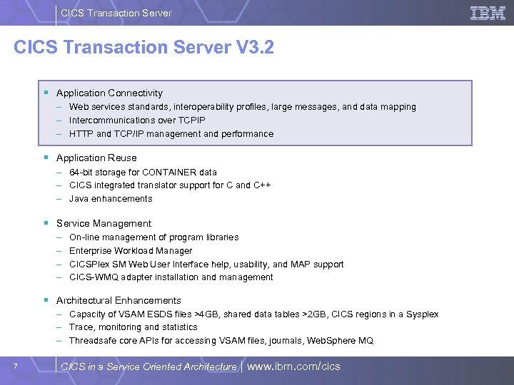 CICS Transaction Server V 3. 2 § Application Connectivity – Web services standards, interoperability