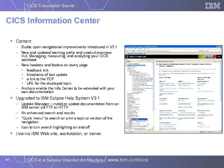 CICS Transaction Server CICS Information Center § Content – Builds upon navigational improvements introduced