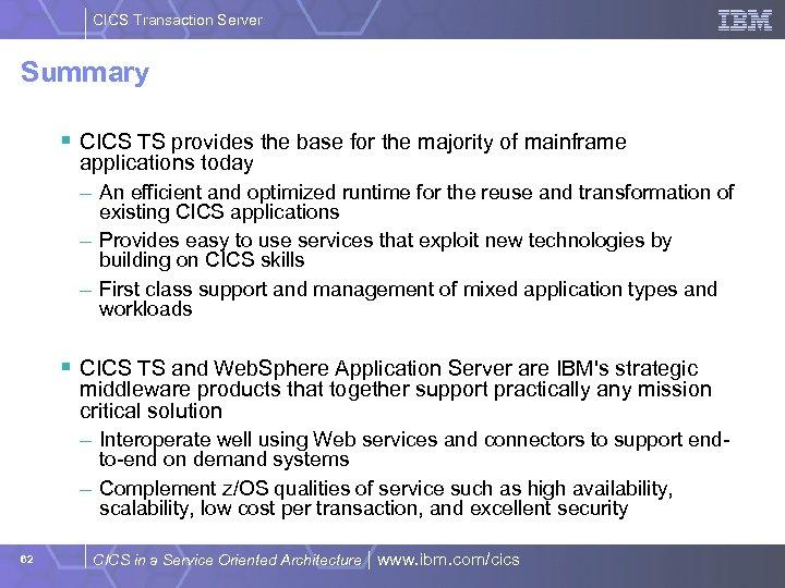 CICS Transaction Server Summary § CICS TS provides the base for the majority of