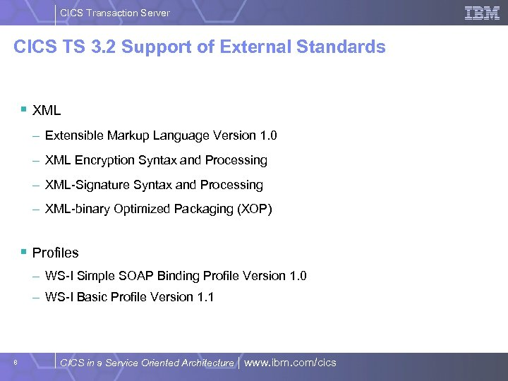 CICS Transaction Server CICS TS 3. 2 Support of External Standards § XML –