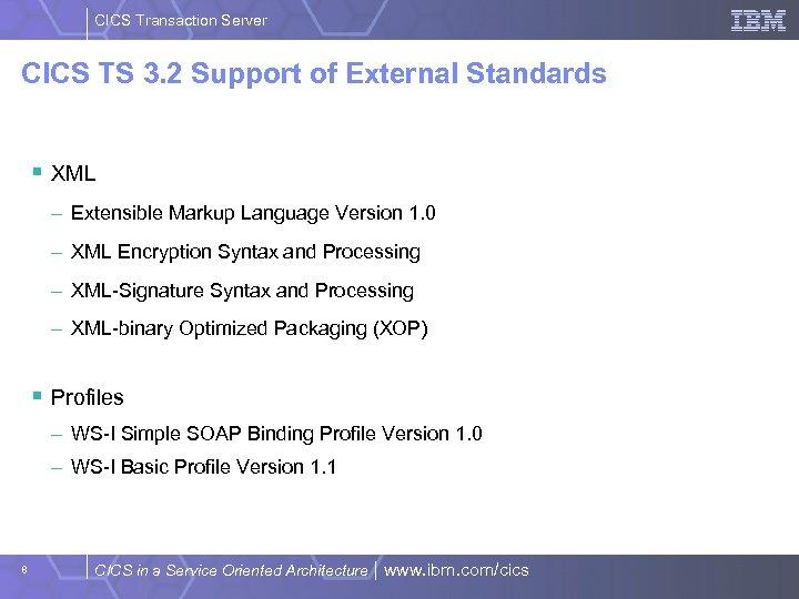 CICS Transaction Server CICS TS 3. 2 Support of External Standards § XML –
