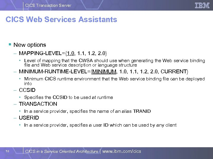 CICS Transaction Server CICS Web Services Assistants § New options – MAPPING-LEVEL={1. 0, 1.