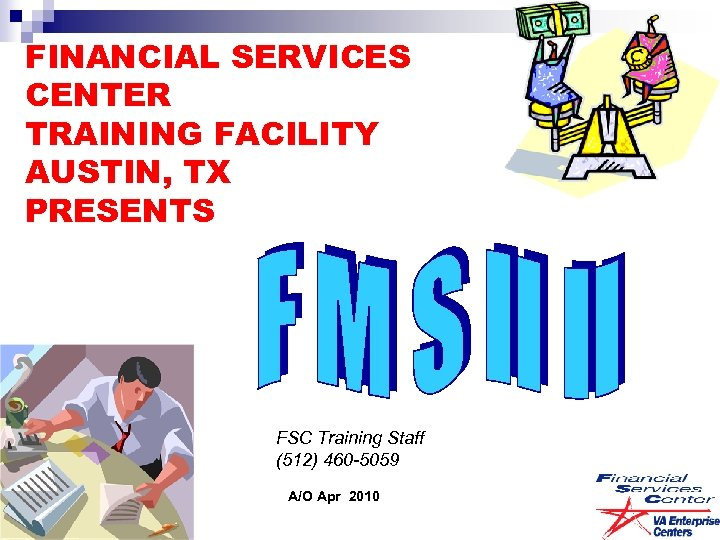 FINANCIAL SERVICES CENTER TRAINING FACILITY AUSTIN, TX PRESENTS FSC Training Staff (512) 460 -5059