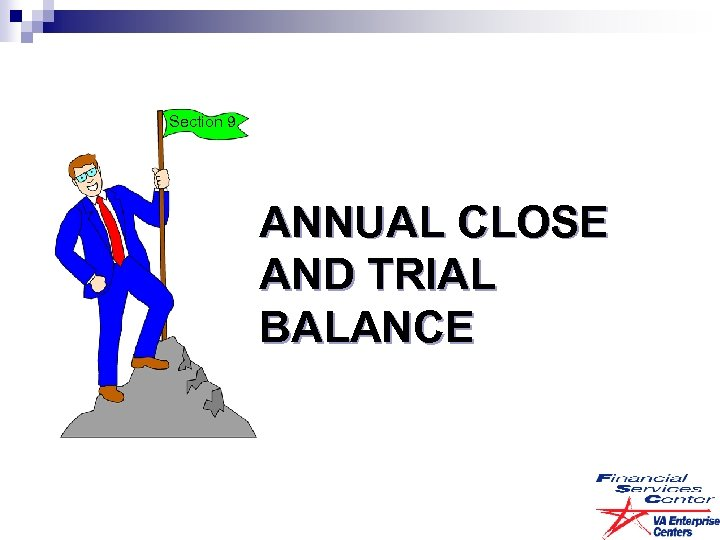 Section 9 ANNUAL CLOSE AND TRIAL BALANCE