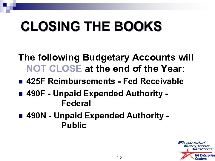 CLOSING THE BOOKS The following Budgetary Accounts will NOT CLOSE at the end of