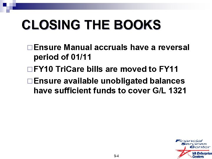 CLOSING THE BOOKS ¨ Ensure Manual accruals have a reversal period of 01/11 ¨