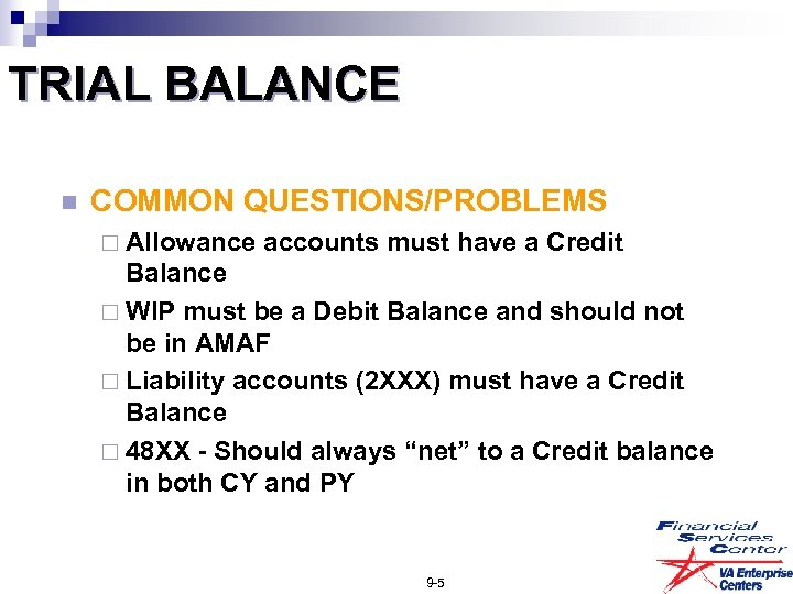 TRIAL BALANCE n COMMON QUESTIONS/PROBLEMS ¨ Allowance accounts must have a Credit Balance ¨
