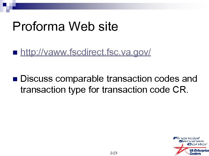 Proforma Web site n http: //vaww. fscdirect. fsc. va. gov/ n Discuss comparable transaction