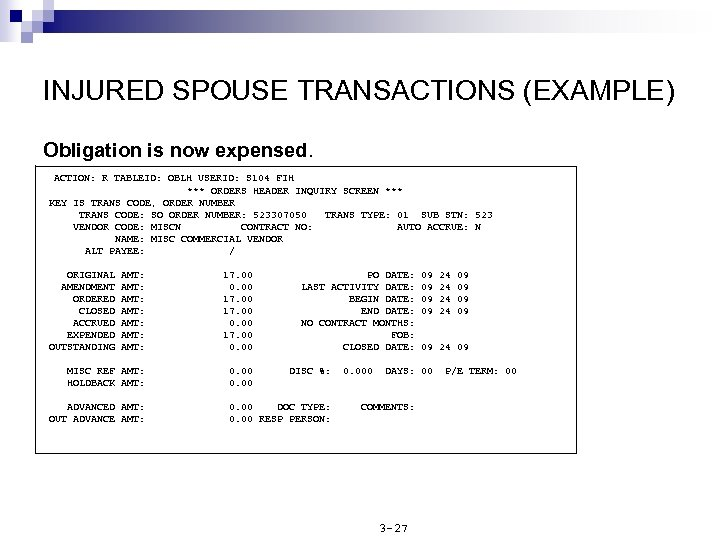 INJURED SPOUSE TRANSACTIONS (EXAMPLE) Obligation is now expensed. ACTION: R TABLEID: OBLH USERID: S