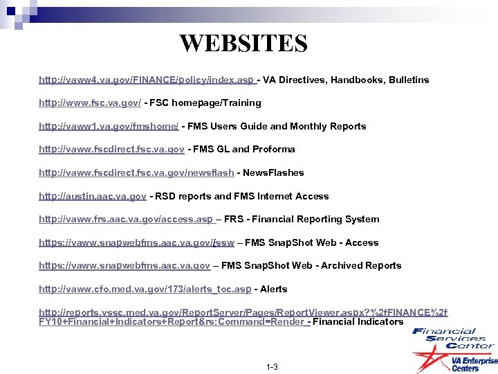 WEBSITES http: //vaww 4. va. gov/FINANCE/policy/index. asp - VA Directives, Handbooks, Bulletins http: //www.