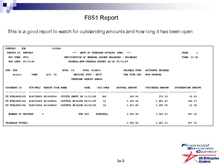 F 851 Report This is a good report to watch for outstanding amounts and