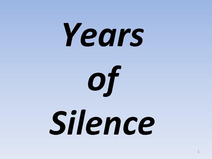Years of Silence 1