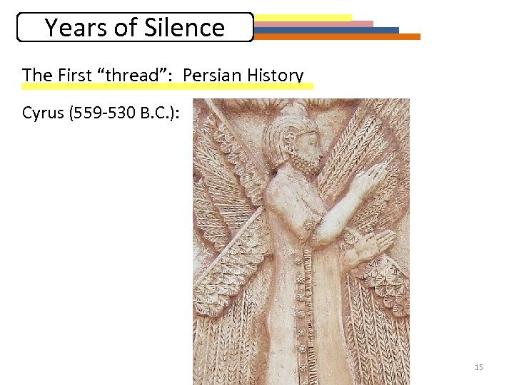 """Years of Silence The First """"thread"""": Persian History Cyrus (559 -530 B. C. ):"""