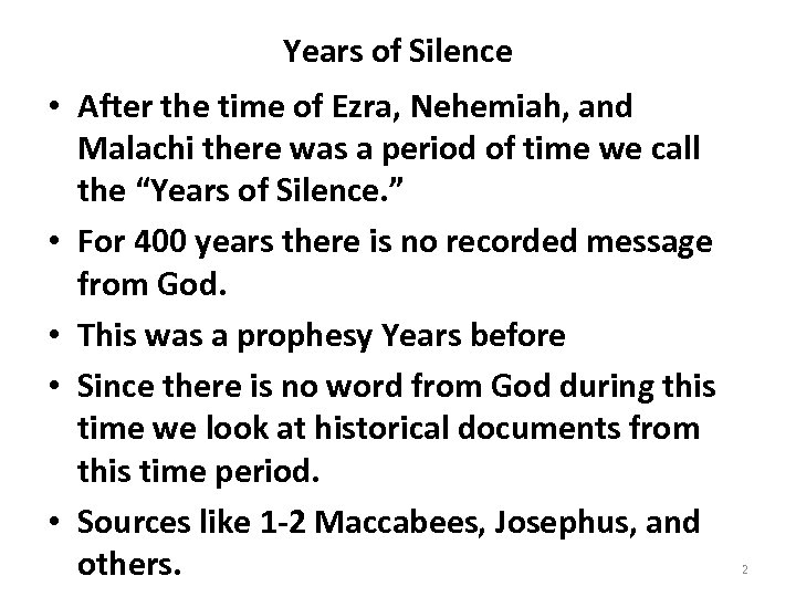 Years of Silence • After the time of Ezra, Nehemiah, and Malachi there was