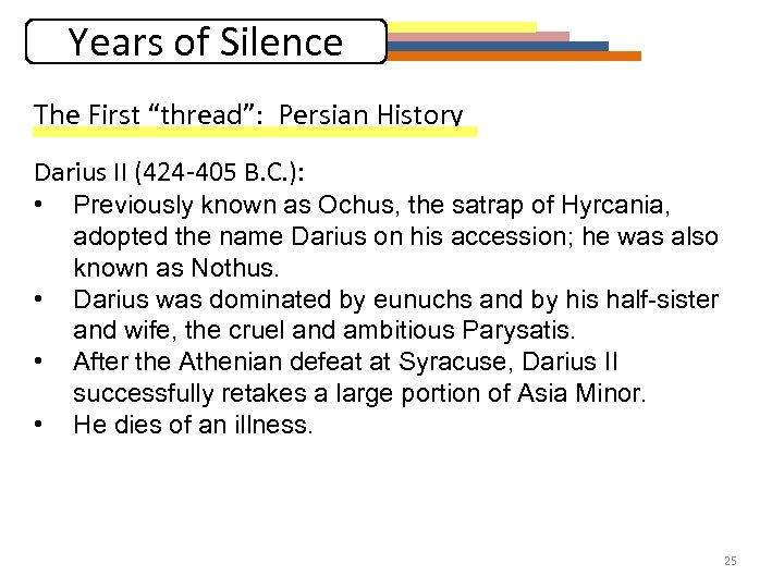 "Years of Silence The First ""thread"": Persian History Darius II (424 -405 B. C."