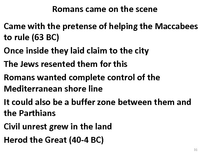 Romans came on the scene Came with the pretense of helping the Maccabees to
