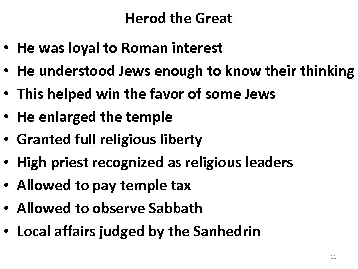 Herod the Great • • • He was loyal to Roman interest He understood