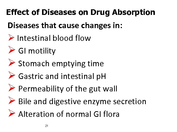 Effect of Diseases on Drug Absorption Diseases that cause changes in: Ø Intestinal blood
