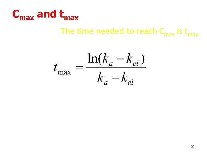 Cmax and tmax The time needed to reach Cmax is tmax At the Cmax