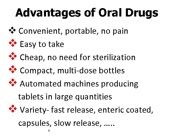 Advantages of Oral Drugs v Convenient, portable, no pain v Easy to take v