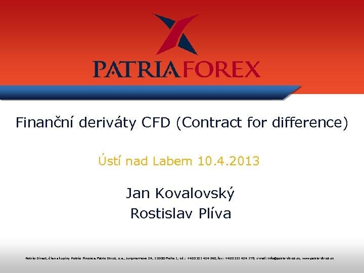 Finanční deriváty CFD (Contract for difference) Ústí nad Labem 10. 4. 2013 Jan Kovalovský