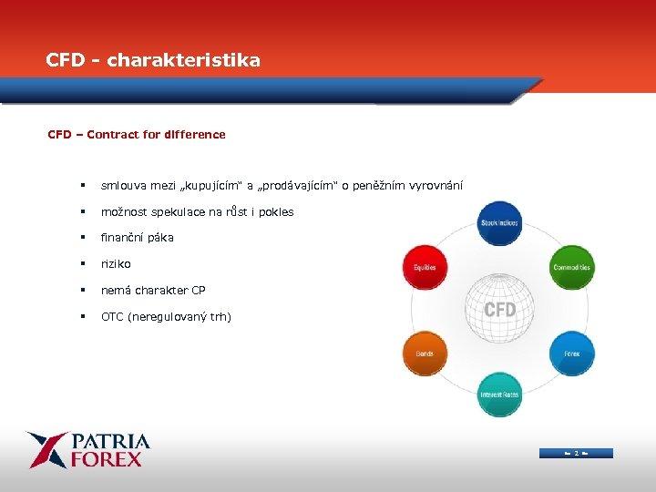 """CFD - charakteristika CFD – Contract for difference § smlouva mezi """"kupujícím"""" a """"prodávajícím"""""""
