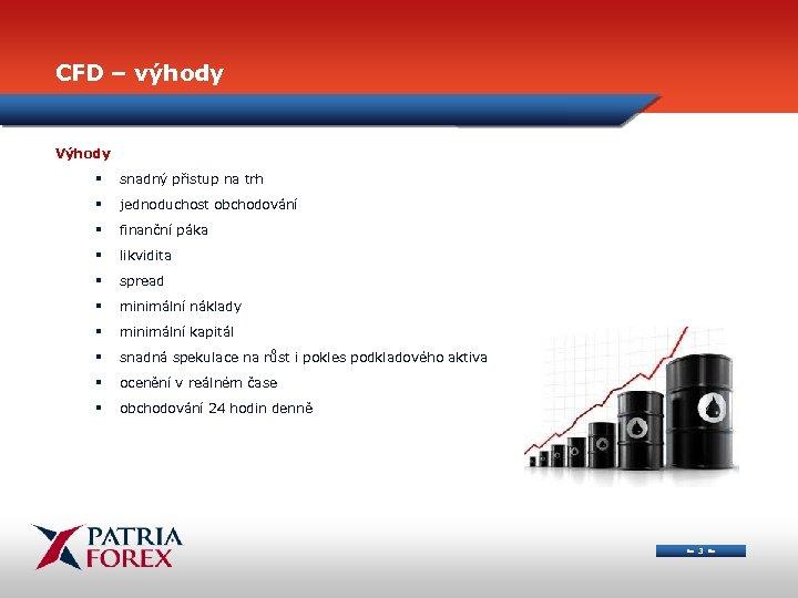 CFD – výhody Výhody § snadný přistup na trh § jednoduchost obchodování § finanční