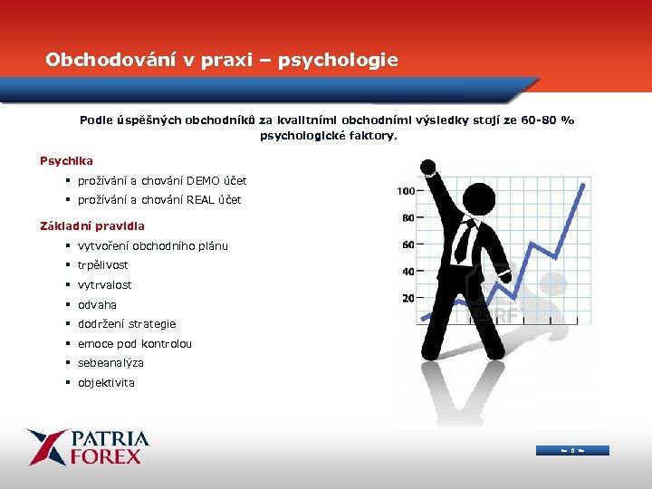 Obchodování v praxi – psychologie Podle úspěšných obchodníků za kvalitními obchodními výsledky stojí ze
