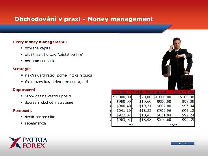 Obchodování v praxi - Money management Úkoly money managementu § ochrana kapitálu § přežít