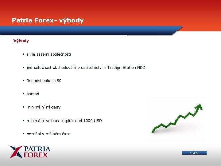 Patria Forex- výhody Výhody § silné zázemí společnosti § jednoduchost obchodování prostřednictvím Tradign Station