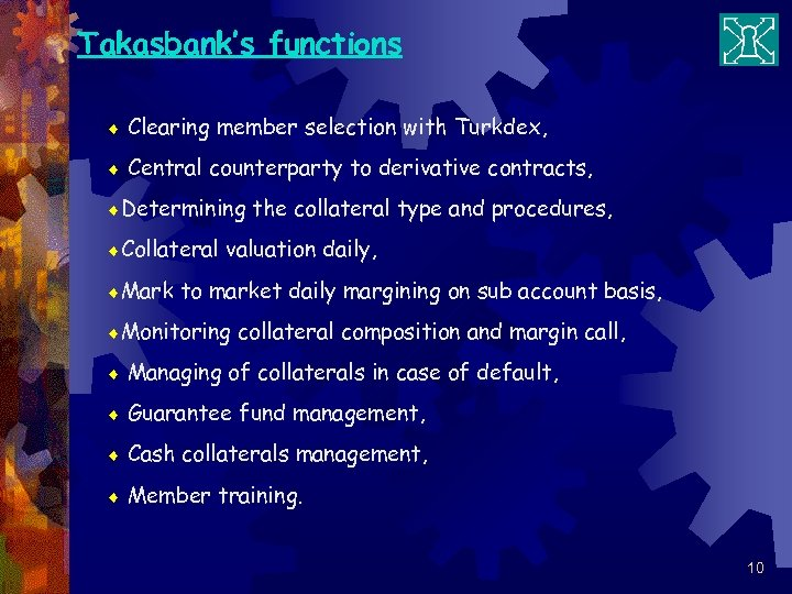 Takasbank's functions ¨ Clearing member selection with Turkdex, ¨ Central counterparty to derivative contracts,
