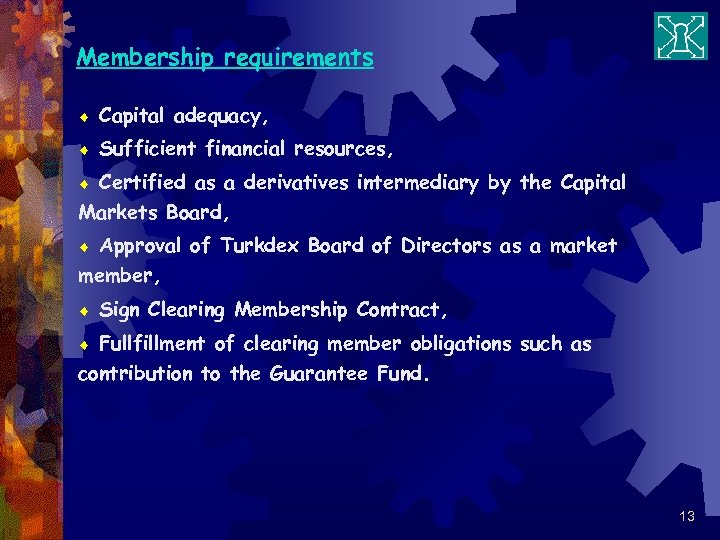 Membership requirements ¨ Capital adequacy, ¨ Sufficient financial resources, Certified as a derivatives intermediary