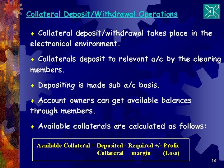Collateral Deposit/Withdrawal Operations Collateral deposit/withdrawal takes place in the electronical environment. ¨ Collaterals deposit