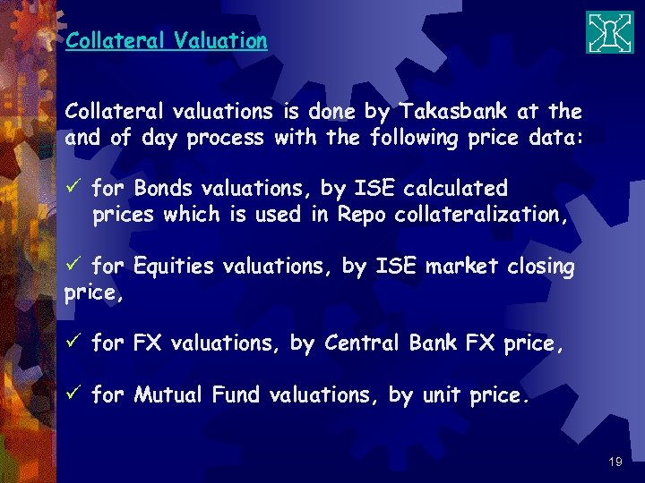 Collateral Valuation Collateral valuations is done by Takasbank at the and of day process