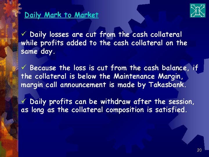 Daily Mark to Market ü Daily losses are cut from the cash collateral while