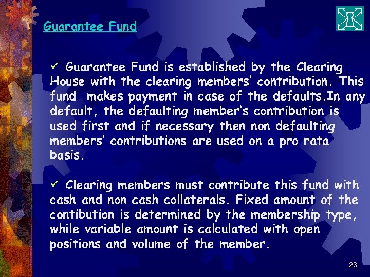 Guarantee Fund ü Guarantee Fund is established by the Clearing House with the clearing