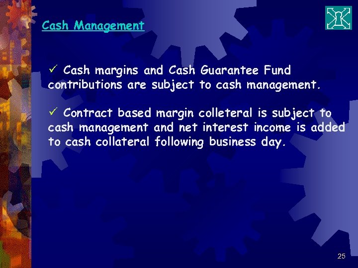 Cash Management ü Cash margins and Cash Guarantee Fund contributions are subject to cash