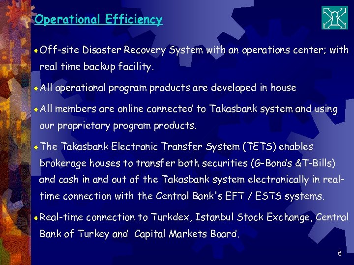 Operational Efficiency ¨ Off-site Disaster Recovery System with an operations center; with real time
