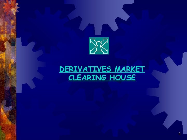 DERIVATIVES MARKET CLEARING HOUSE 9
