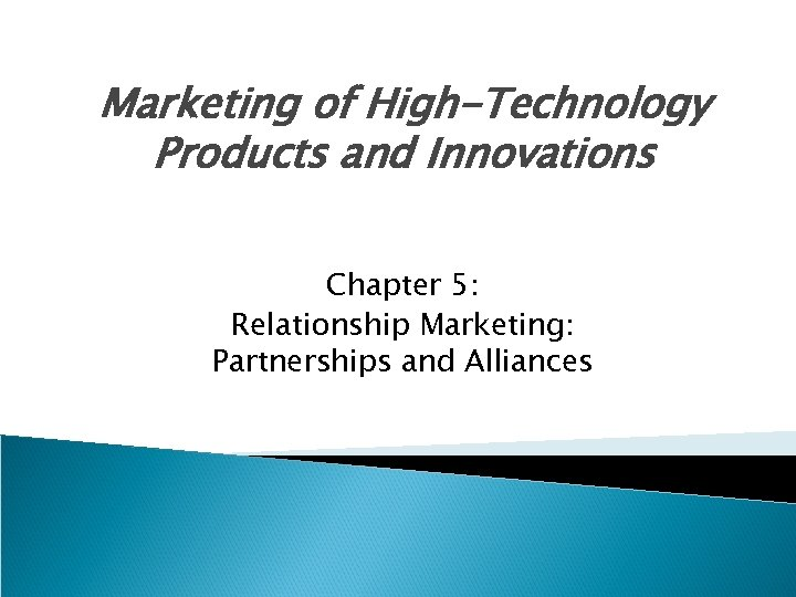Marketing of High-Technology Products and Innovations Chapter 5: Relationship Marketing: Partnerships and Alliances