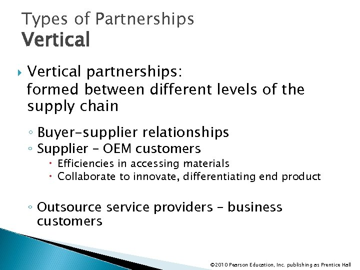 Types of Partnerships Vertical partnerships: formed between different levels of the supply chain ◦