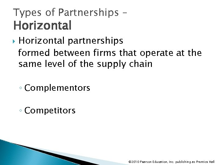 Types of Partnerships – Horizontal partnerships formed between firms that operate at the same