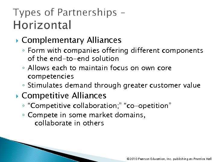 Complementary Alliances ◦ Form with companies offering different components of the end-to-end solution