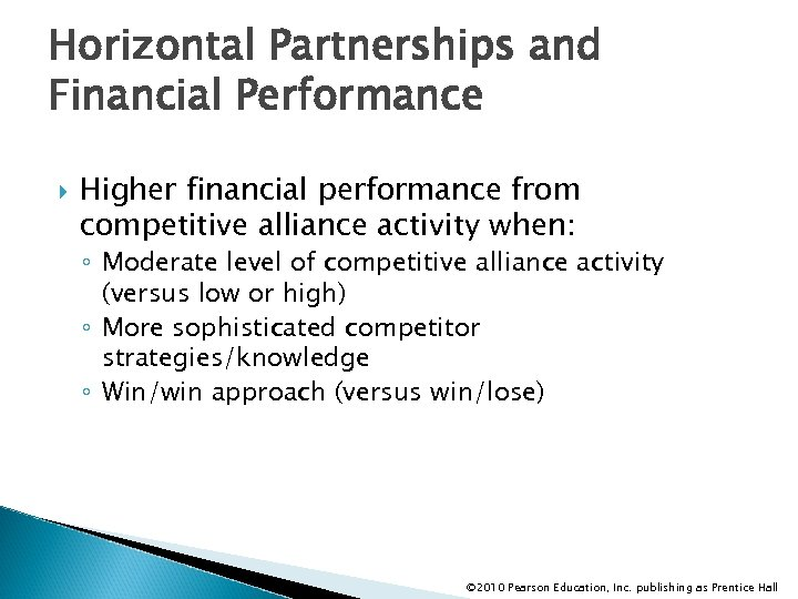 Horizontal Partnerships and Financial Performance Higher financial performance from competitive alliance activity when: ◦