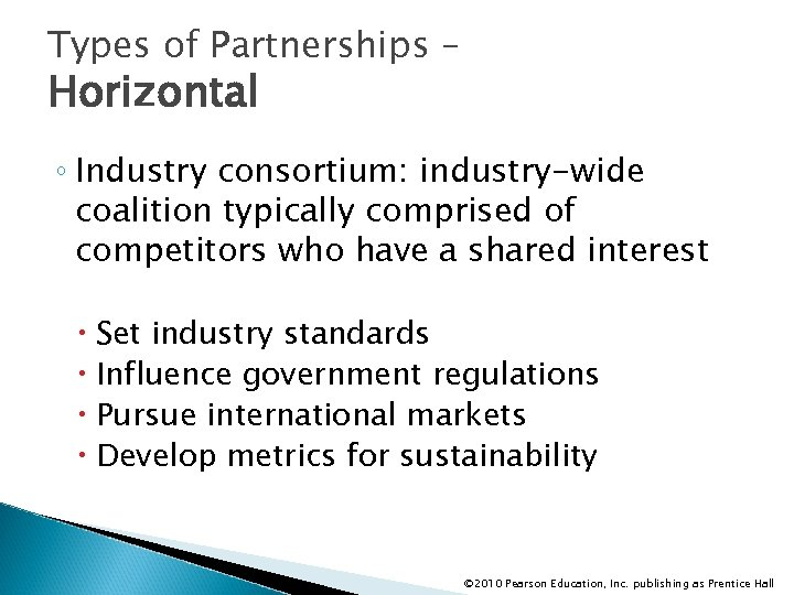 Types of Partnerships – Horizontal ◦ Industry consortium: industry-wide coalition typically comprised of competitors